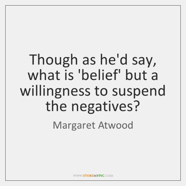 Though as he'd say, what is 'belief' but a willingness to suspend ...