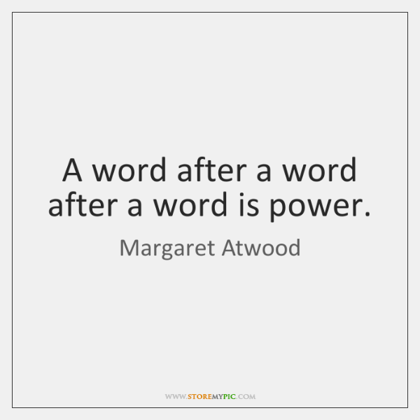 A word after a word after a word is power.