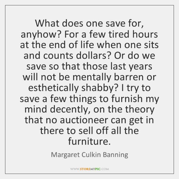 What does one save for, anyhow? For a few tired hours at ...