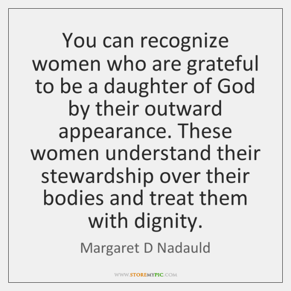 You can recognize women who are grateful to be a daughter of ...