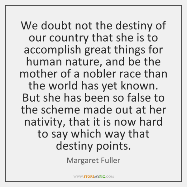 We doubt not the destiny of our country that she is to ...