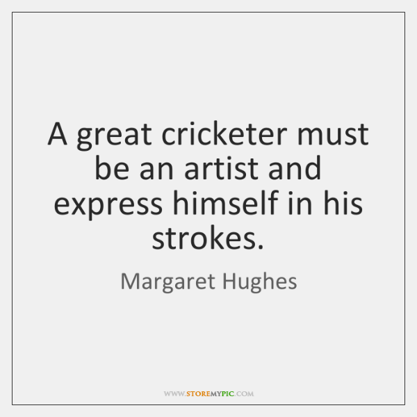 A great cricketer must be an artist and express himself in his ...