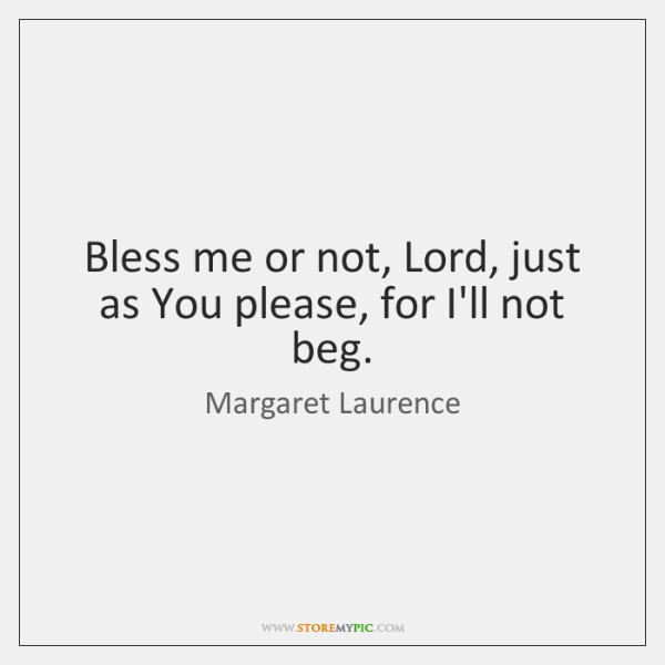 Bless me or not, Lord, just as You please, for I'll not ...
