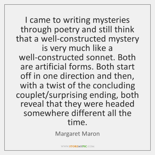 I came to writing mysteries through poetry and still think that a ...