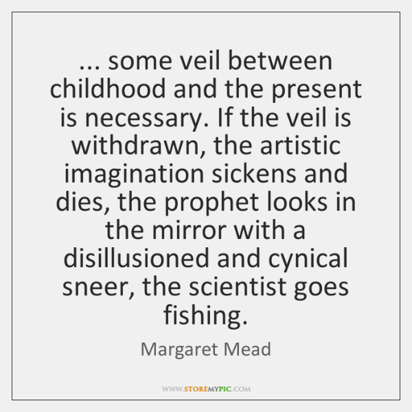 ... some veil between childhood and the present is necessary. If the veil ...
