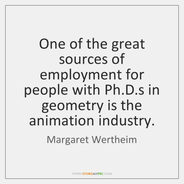 One of the great sources of employment for people with Ph.D....