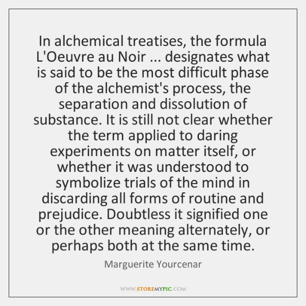 In alchemical treatises, the formula L'Oeuvre au Noir ... designates what is said ...