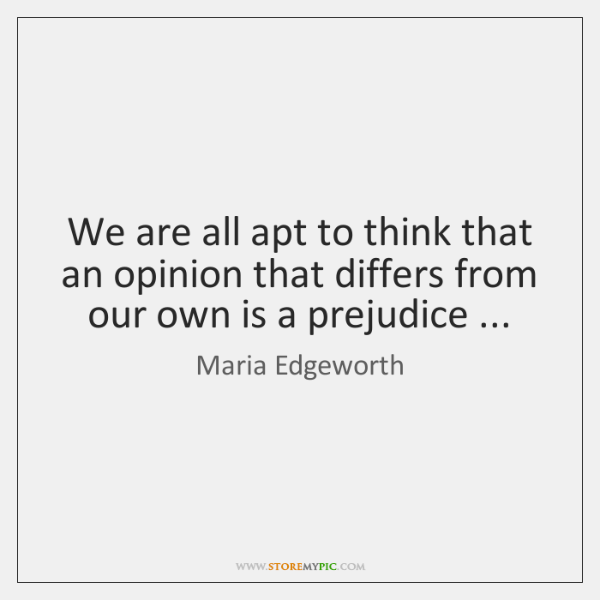 We are all apt to think that an opinion that differs from ...