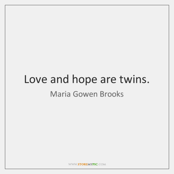 Love and hope are twins.