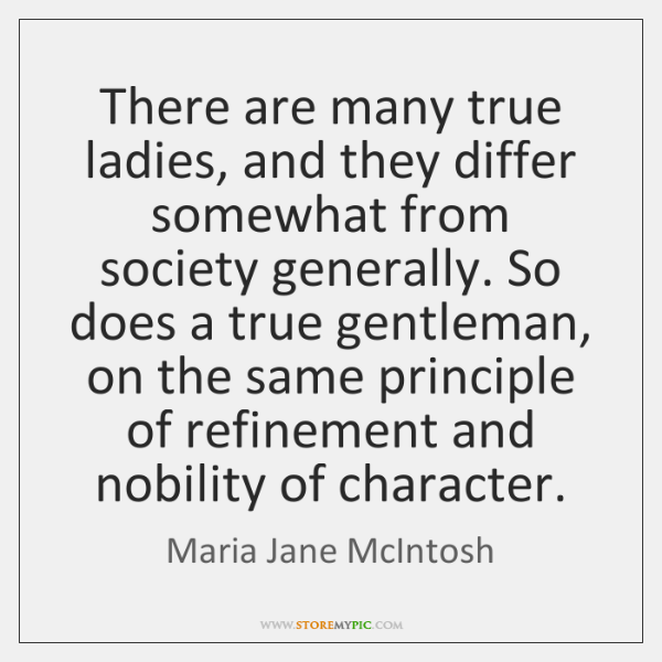 There are many true ladies, and they differ somewhat from society generally. ...