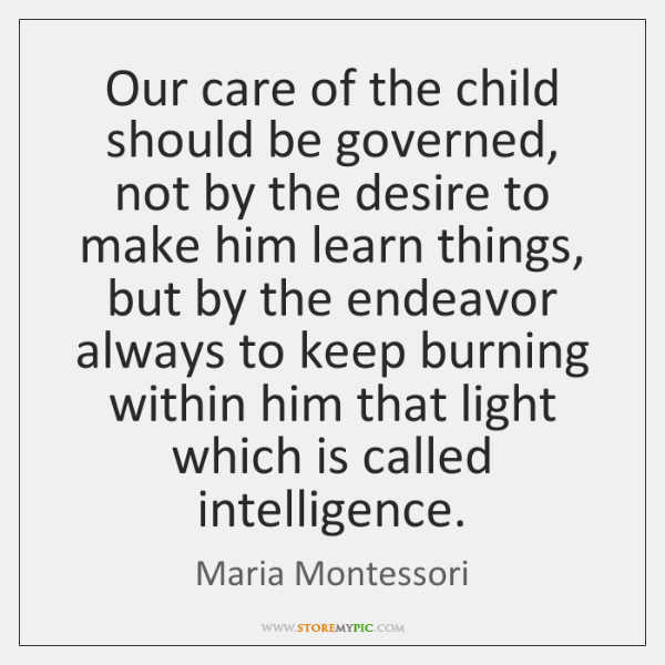 Our care of the child should be governed, not by the desire ...