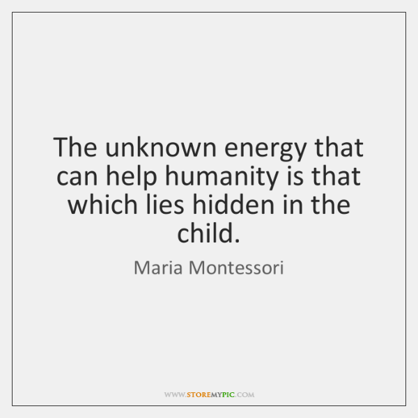 The unknown energy that can help humanity is that which lies hidden ...