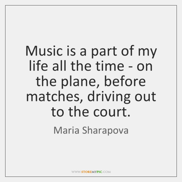 Music is a part of my life all the time - on ...