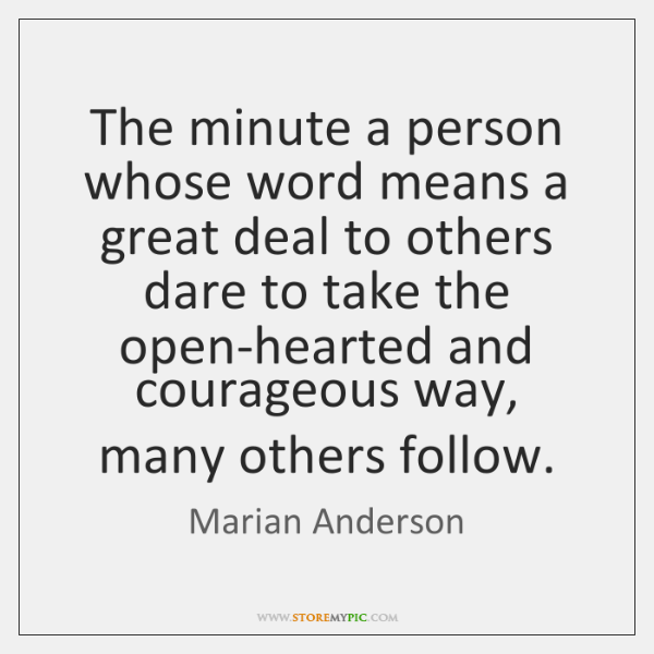 The minute a person whose word means a great deal to others ...