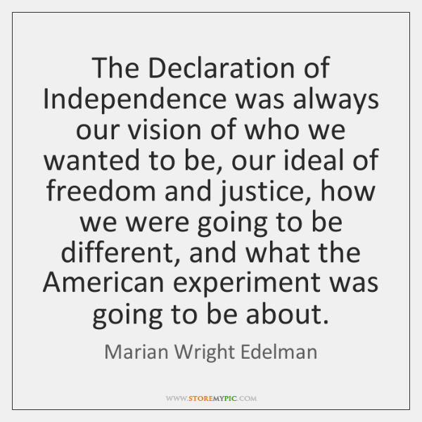 The Declaration of Independence was always our vision of who we wanted ...