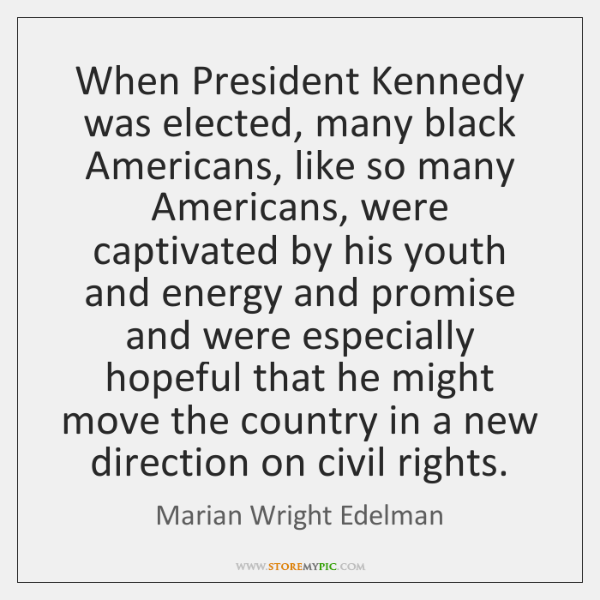 When President Kennedy was elected, many black Americans, like so many Americans, ...