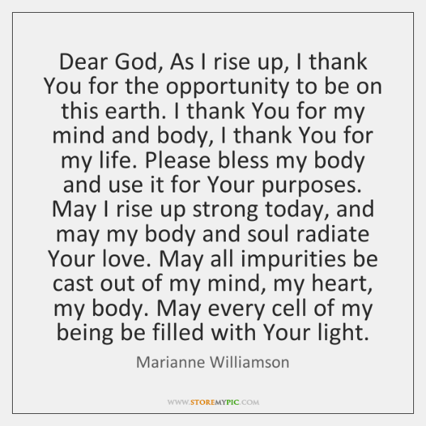 Dear God, As I rise up, I thank You for the opportunity ...