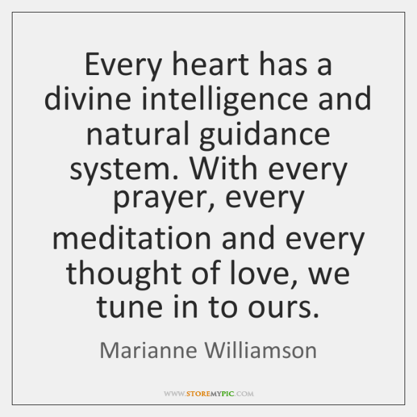 Every heart has a divine intelligence and natural guidance system. With every ...