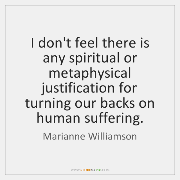 I don't feel there is any spiritual or metaphysical justification for turning ...