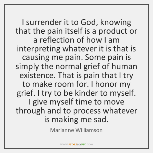 I surrender it to God, knowing that the pain itself is a ...