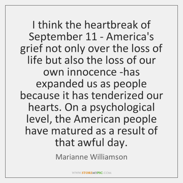 I think the heartbreak of September 11 - America's grief not only over ...