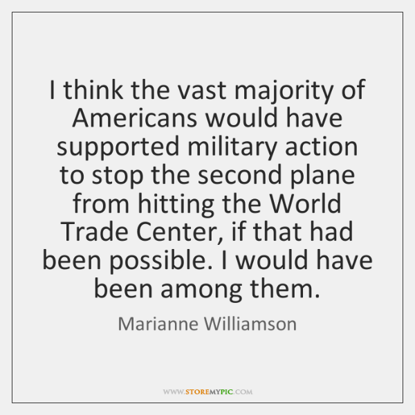 I think the vast majority of Americans would have supported military action ...