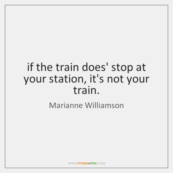 if the train does' stop at your station, it's not your train.