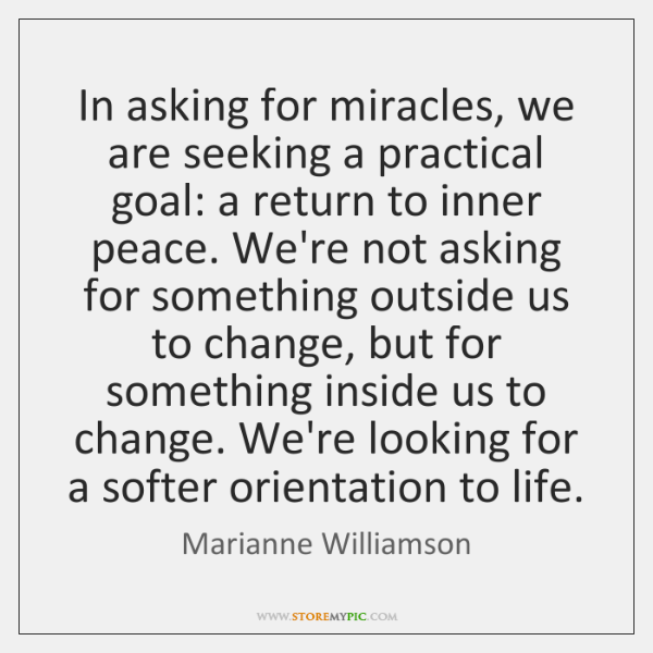 In asking for miracles, we are seeking a practical goal: a return ...