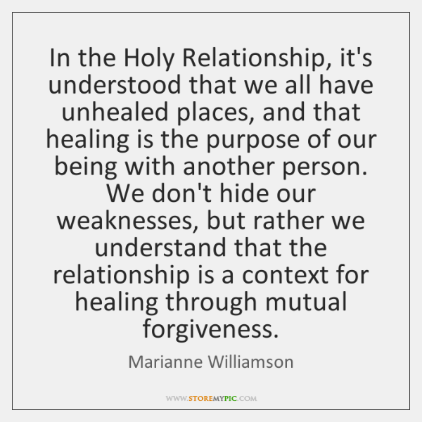 In the Holy Relationship, it's understood that we all have unhealed places, ...