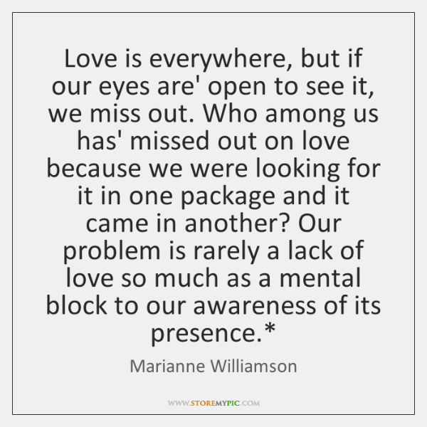 Love is everywhere, but if our eyes are' open to see it, ...