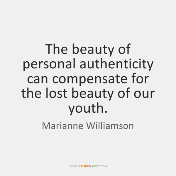 The beauty of personal authenticity can compensate for the lost beauty of ...