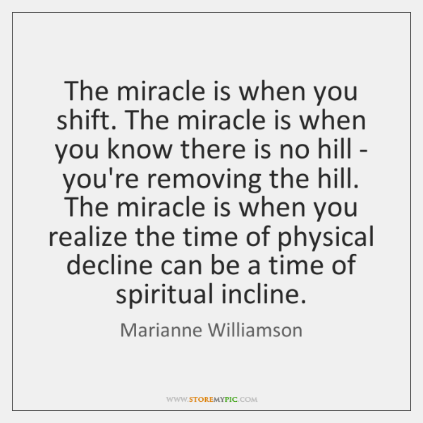 The miracle is when you shift. The miracle is when you know ...