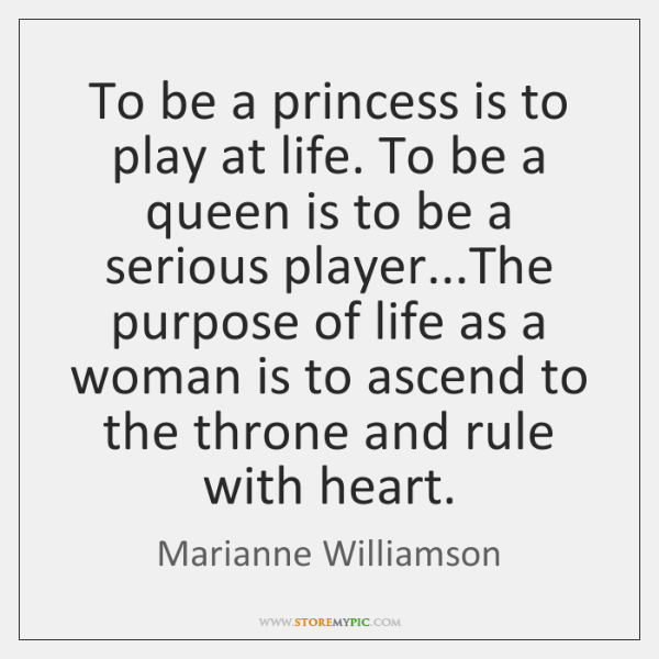 To be a princess is to play at life. To be a ...