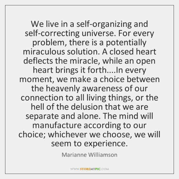 We live in a self-organizing and self-correcting universe. For every problem, there ...