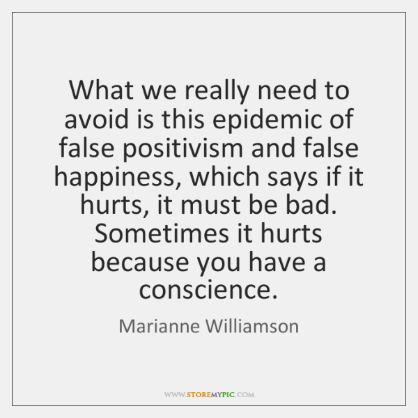 What we really need to avoid is this epidemic of false positivism ...
