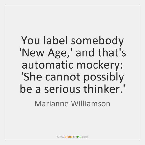 You label somebody 'New Age,' and that's automatic mockery: 'She cannot ...