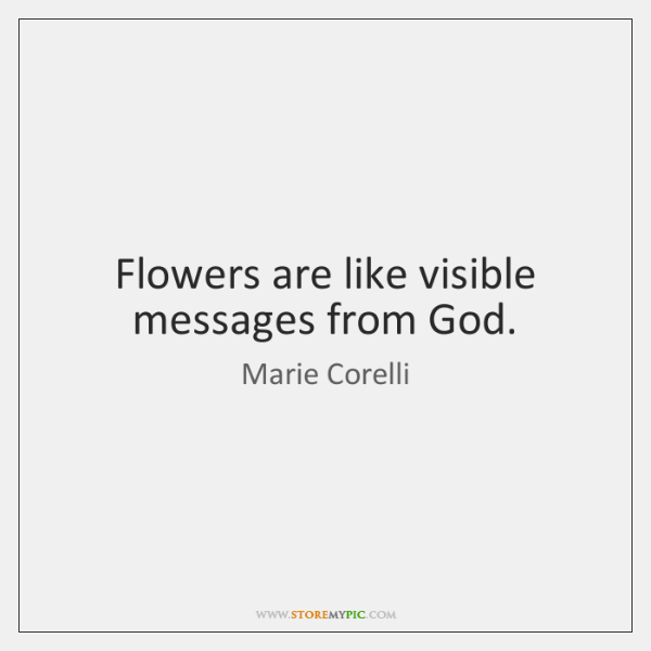 Flowers are like visible messages from God.