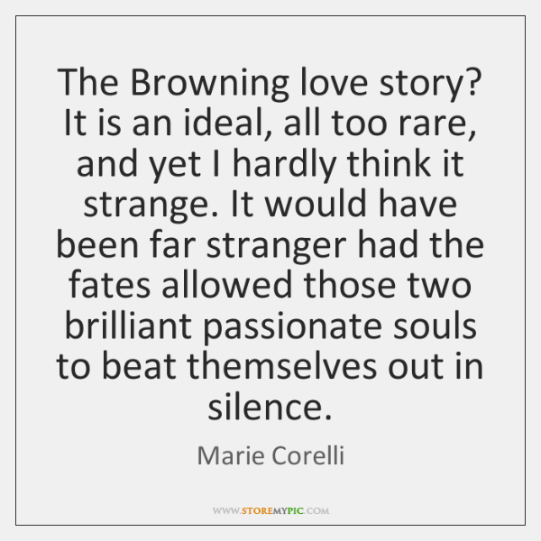 The Browning love story? It is an ideal, all too rare, and ...
