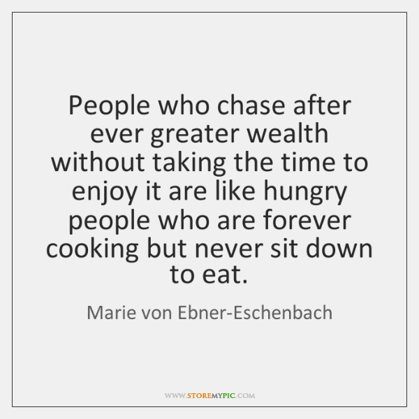 People who chase after ever greater wealth without taking the time to ...