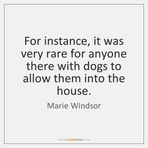 For instance, it was very rare for anyone there with dogs to ...