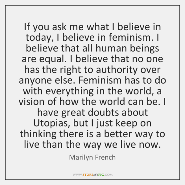 If you ask me what I believe in today, I believe in ...