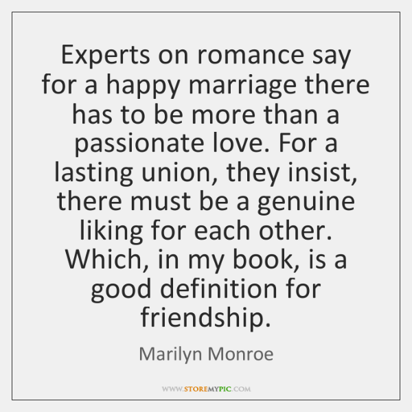 Experts on romance say for a happy marriage there has to be ...