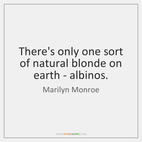 There's only one sort of natural blonde on earth - albinos.