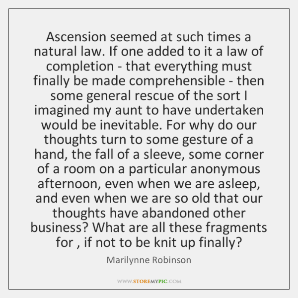 Ascension seemed at such times a natural law. If one added to ...
