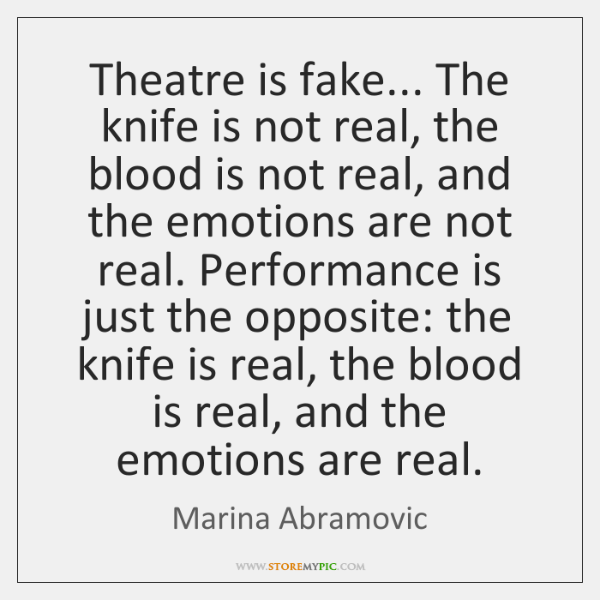 Theatre is fake... The knife is not real, the blood is not ...