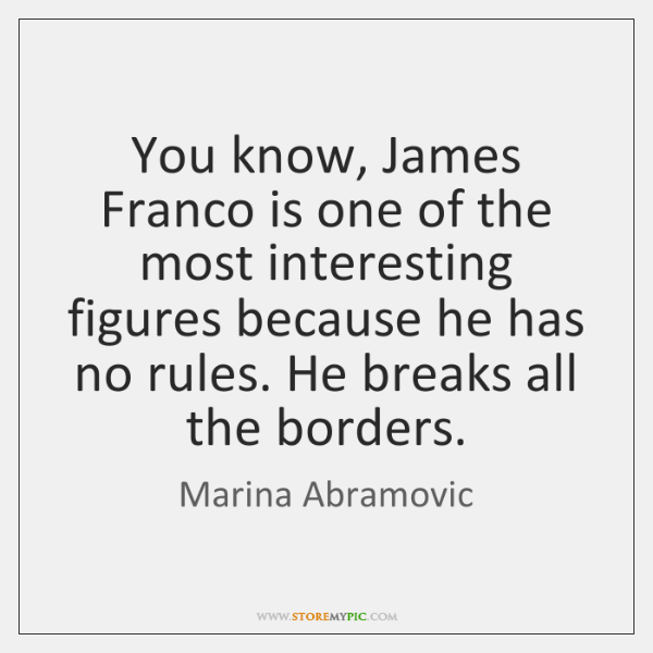 You know, James Franco is one of the most interesting figures because ...