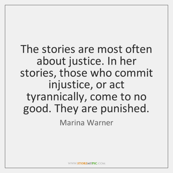 The stories are most often about justice. In her stories, those who ...