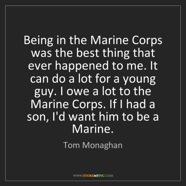 Tom Monaghan: Being in the Marine Corps was the best thing that ever...