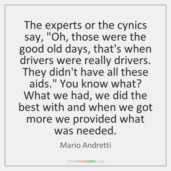 """The experts or the cynics say, """"Oh, those were the good old ..."""