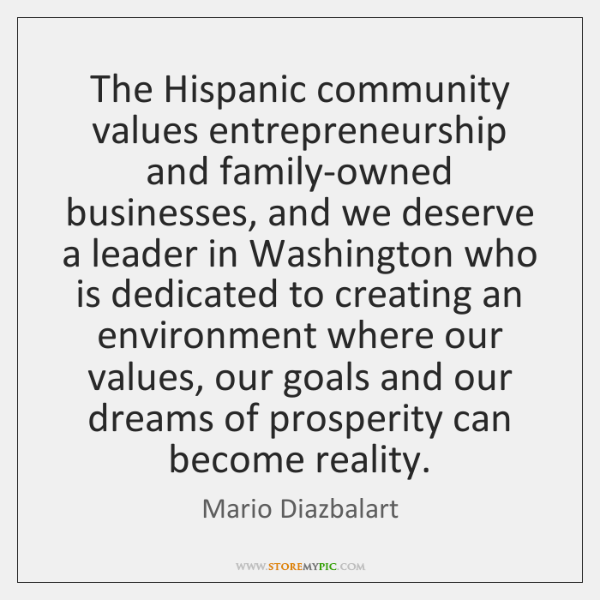 The Hispanic community values entrepreneurship and family-owned businesses, and we deserve a ...